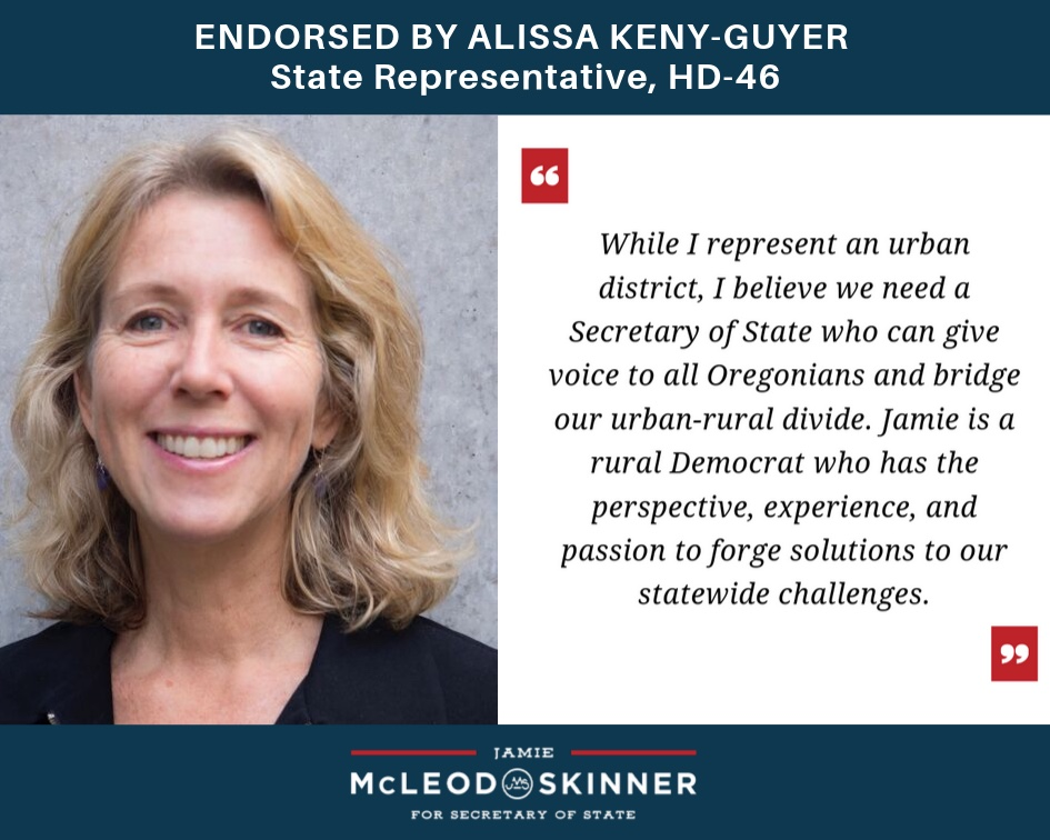"""Phot quote of Alissa Keny-Guyer, State Representative, HD-46: """"While I represent an urban district, I believe we need a Secretary of State who can give voice to all Oregonians and bridge out urban-rural divide. Jamie is a rural Democrat who has the perspective, experience, and passion to forge solutions to our statewide challenges."""